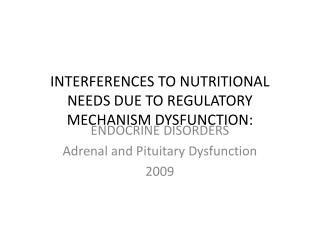 INTERFERENCES TO NUTRITIONAL NEEDS DUE TO REGULATORY MECHANISM DYSFUNCTION: