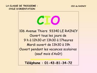 C I O 106 Avenue Thiers  93340 LE RAINCY Ouvert tous les jours de  9 h à 12h30 et 13h30 à 17heures