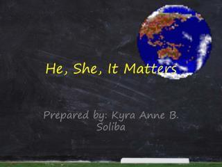 He, She, It Matters