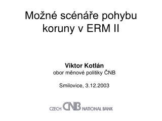 Možné scénáře pohybu  koruny v ERM II