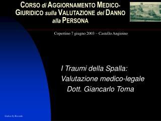 I Traumi della Spalla: Valutazione medico-legale    Dott. Giancarlo Toma
