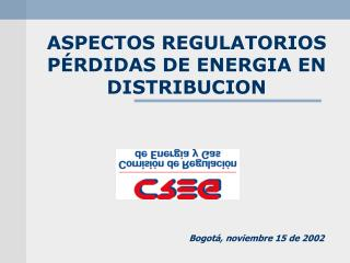 ASPECTOS REGULATORIOS PÉRDIDAS DE ENERGIA EN DISTRIBUCION