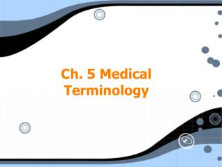 Ch. 5 Medical Terminology