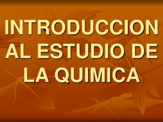 INTRODUCCION AL ESTUDIO DE LA QUIMICA