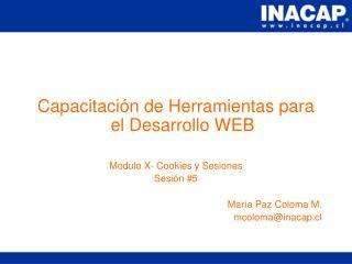 Capacitación de Herramientas para el Desarrollo WEB Modulo X- Cookies y Sesiones Sesión #5