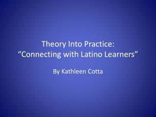 "Theory Into Practice: ""Connecting with Latino Learners"""