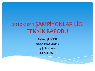 2010-2011 SAMPIYONLAR LIGI TEKNIK RAPORU