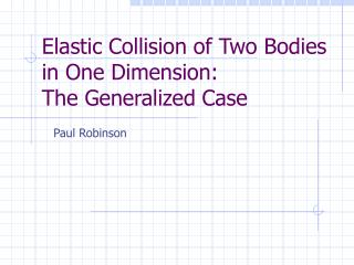 Elastic Collision of Two Bodies in One Dimension: The Generalized Case