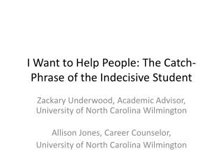 I Want to Help People: The Catch-Phrase of the Indecisive Student