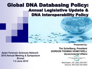 Global DNA Databasing Policy: 	Annual Legislative Update &  	DNA Interoperability Policy