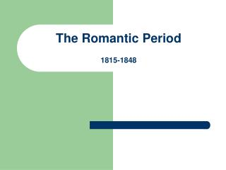 The Romantic Period 1815-1848