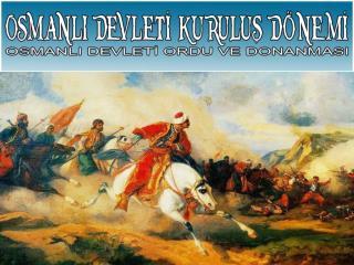 Osmanlı Devleti  kurulduğunda ORDU su  nasıldı ?