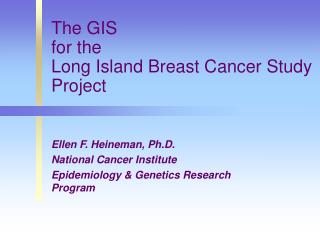The GIS  for the  Long Island Breast Cancer Study Project