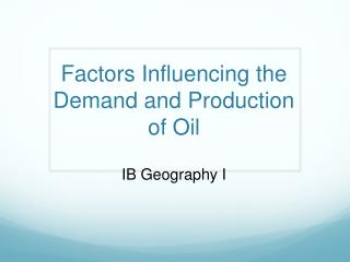 Factors Influencing the Demand and Production of Oil