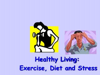 Healthy Living:  Exercise, Diet and Stress
