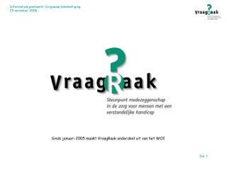 Sinds januari 2005 maakt VraagRaak onderdeel uit van het WOI