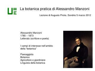 La botanica pratica di Alessandro Manzoni Lezione di Augusto Pirola. Sondrio 5 marzo 2012