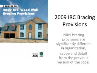 2009 bracing provisions are significantly different in organization, scope and detail from the previous version of the c