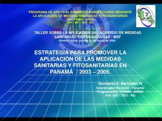 Humberto A. Bermúdez R. Coordinador Nacional - Panamá Programa BID / FOMIN - OIRSA
