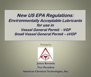 Presented by: James Kovanda Vice President American Chemical Technologies, Inc.