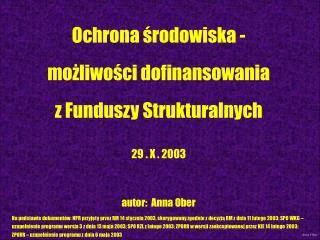 Ochrona środowiska - możliwości dofinansowania  z Funduszy Strukturalnych 29 . X . 2003