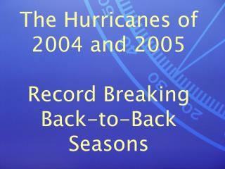 The Hurricanes of 2004 and 2005 Record Breaking Back-to-Back Seasons