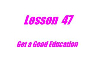 Lesson  47 Get a Good Education