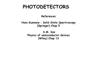 References Hans Kuzmany : Solid State Spectroscopy (Springer) Chap 5 S.M. Sze