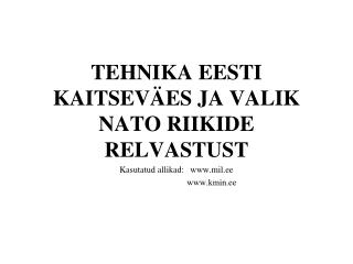 TEHNIKA EESTI KAITSEV�ES JA VALIK NATO RIIKIDE RELVASTUST