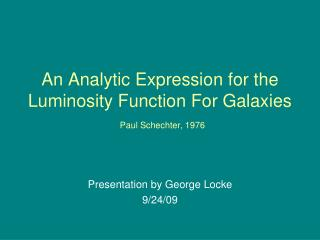 An Analytic Expression for the Luminosity Function For Galaxies Paul Schechter, 1976