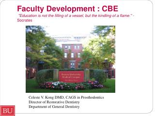 Faculty Development : CBE  Education is not the filling of a vessel, but the kindling of a flame. - Socrates