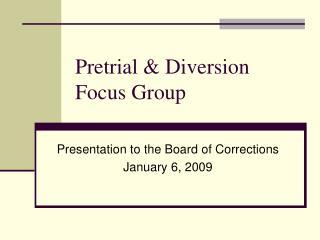 Pretrial & Diversion Focus Group