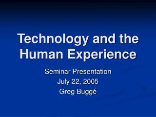 Technology and the Human Experience