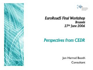 EuroRoadS Final Workshop Brussels 27 th  June 2006  Perspectives from CEDR