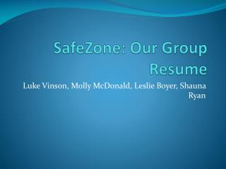 SafeZone : Our Group Resume