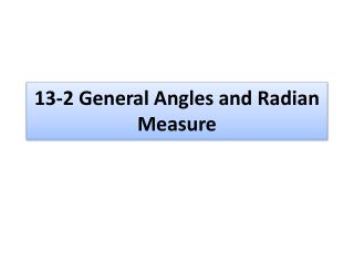 13-2 General Angles and Radian Measure