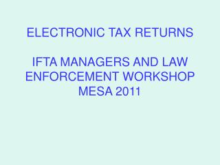 ELECTRONIC TAX RETURNS IFTA MANAGERS AND LAW ENFORCEMENT WORKSHOP MESA 2011
