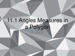 11.1 Angles Measures in a Polygon