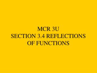 MCR 3U SECTION 3.4 REFLECTIONS OF FUNCTIONS