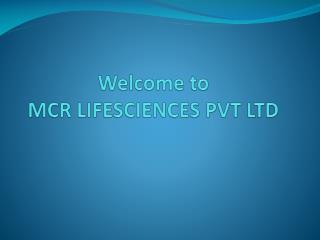 Welcome to MCR LIFESCIENCES PVT LTD