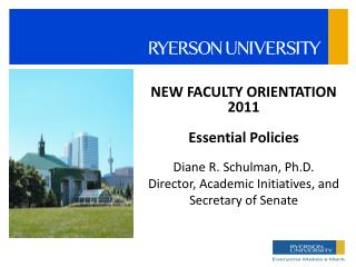 NEW  FACULTY ORIENTATION 2011 Essential Policies Diane R. Schulman, Ph.D.
