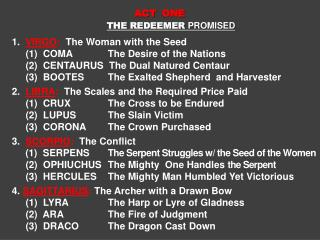 ACT ONE     THE REDEEMER  PROMISED 1.   VIRGO :   The Woman with the Seed
