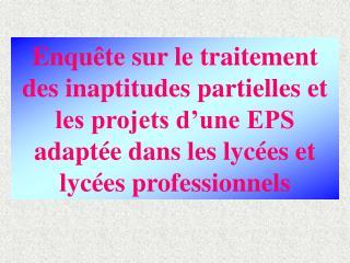 Enqu te sur le traitement des inaptitudes partielles et les projets d une EPS adapt e dans les lyc es et lyc es professi