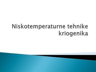 Niskotemperaturne  tehnike kriogenika
