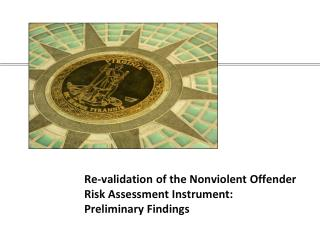 Re-validation of the Nonviolent Offender  Risk Assessment Instrument: Preliminary Findings
