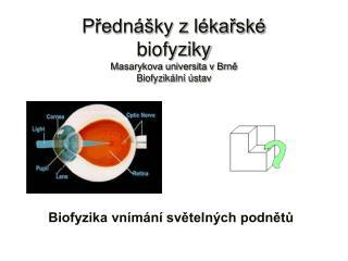 Přednášky z lékařské  biofyziky Masarykova universita v Brně Biofyzikální ústav