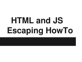 HTML and JS Escaping HowTo