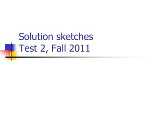 Solution sketches Test 2, Fall 2011