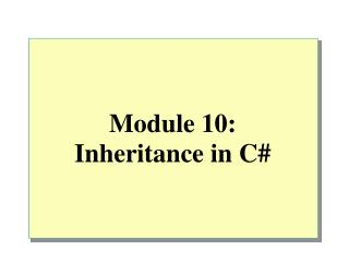 Module 10: Inheritance in C#