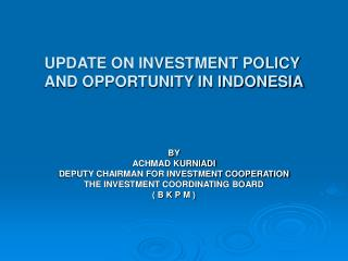 UPDATE ON INVESTMENT POLICY AND OPPORTUNITY IN INDONESIA